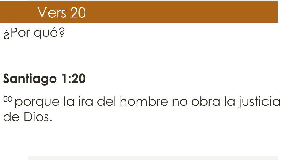 Vers 20 ¿Por qué Santiago 1:20 20 porque la ira del hombre no obra la justicia de Dios.