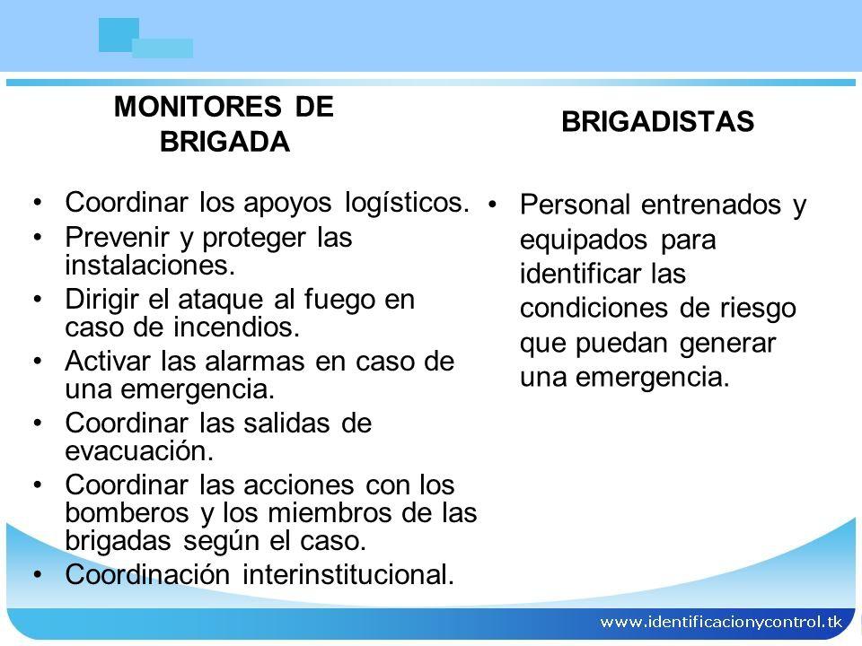 MONITORES DE BRIGADA. BRIGADISTAS. Personal entrenados y equipados para identificar las condiciones de riesgo que puedan generar una emergencia.