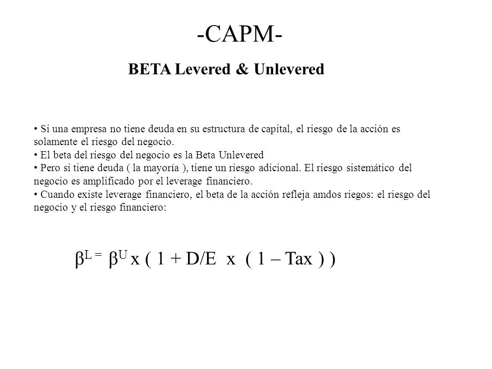 -CAPM- βL = βU x ( 1 + D/E x ( 1 – Tax ) ) BETA Levered & Unlevered