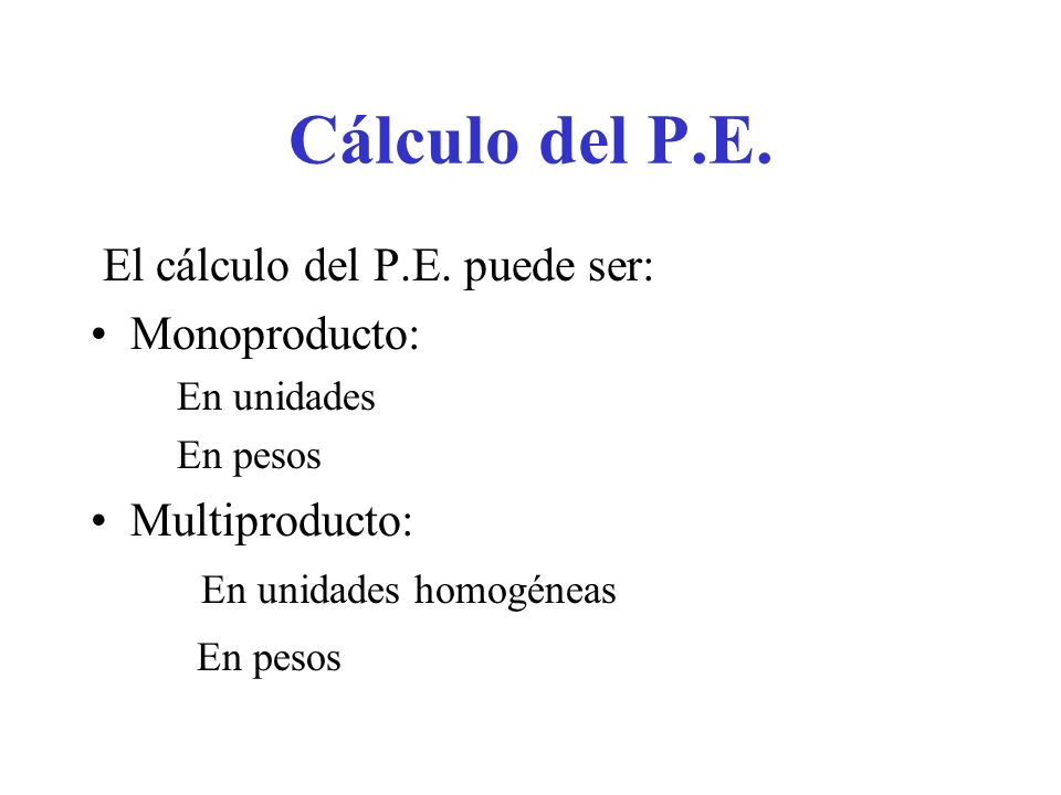 Cálculo del P.E. El cálculo del P.E. puede ser: Monoproducto: