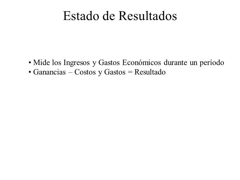 Estado de Resultados Mide los Ingresos y Gastos Económicos durante un período.