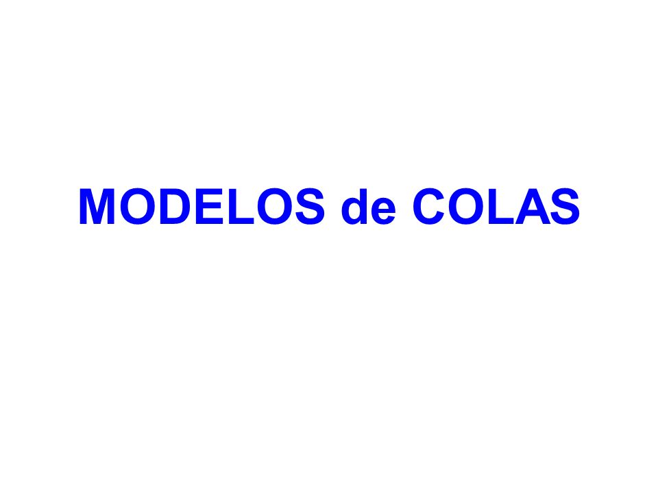 MODELOS de COLAS