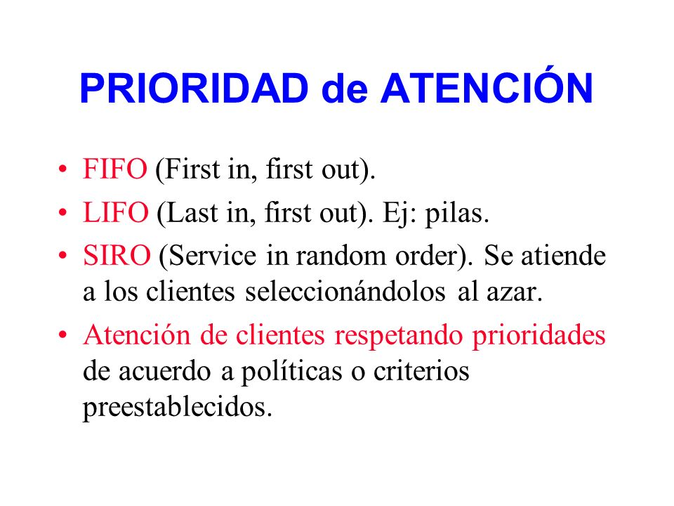 PRIORIDAD de ATENCIÓN FIFO (First in, first out).