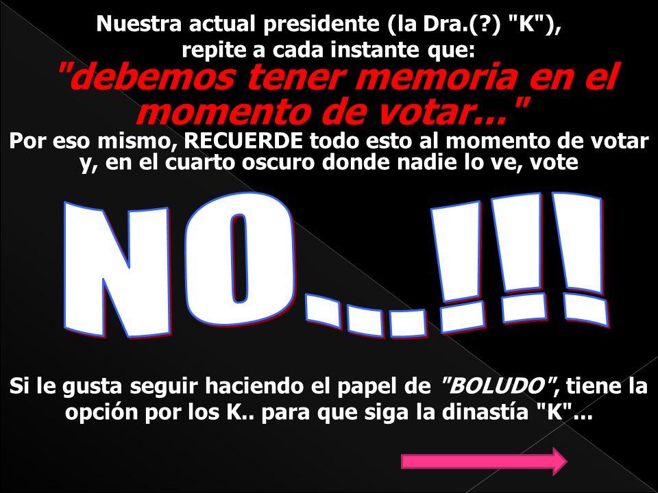 NO...!!! Nuestra actual presidente (la Dra.( ) K ),