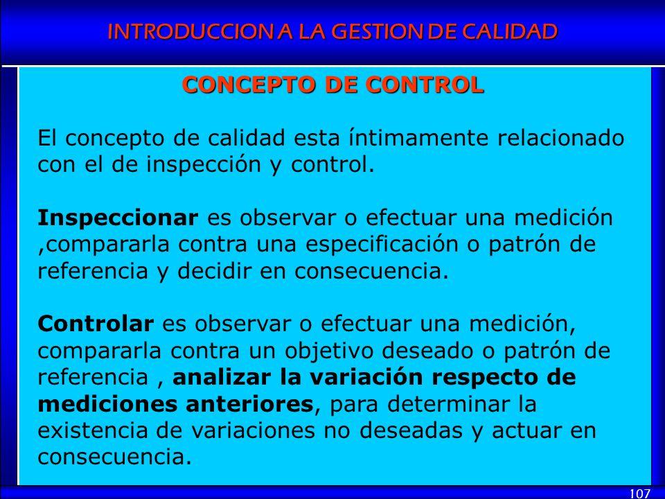 CONCEPTO DE CONTROL El concepto de calidad esta íntimamente relacionado con el de inspección y control.
