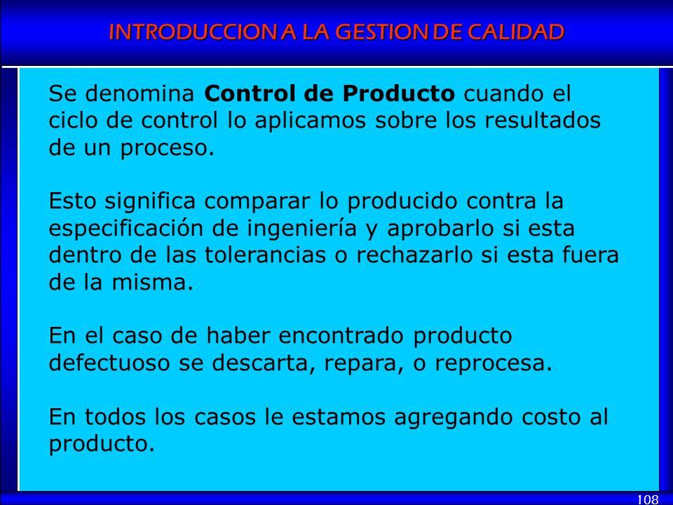 Se denomina Control de Producto cuando el ciclo de control lo aplicamos sobre los resultados de un proceso.