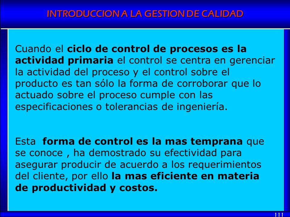 Cuando el ciclo de control de procesos es la actividad primaria el control se centra en gerenciar la actividad del proceso y el control sobre el producto es tan sólo la forma de corroborar que lo actuado sobre el proceso cumple con las especificaciones o tolerancias de ingeniería.