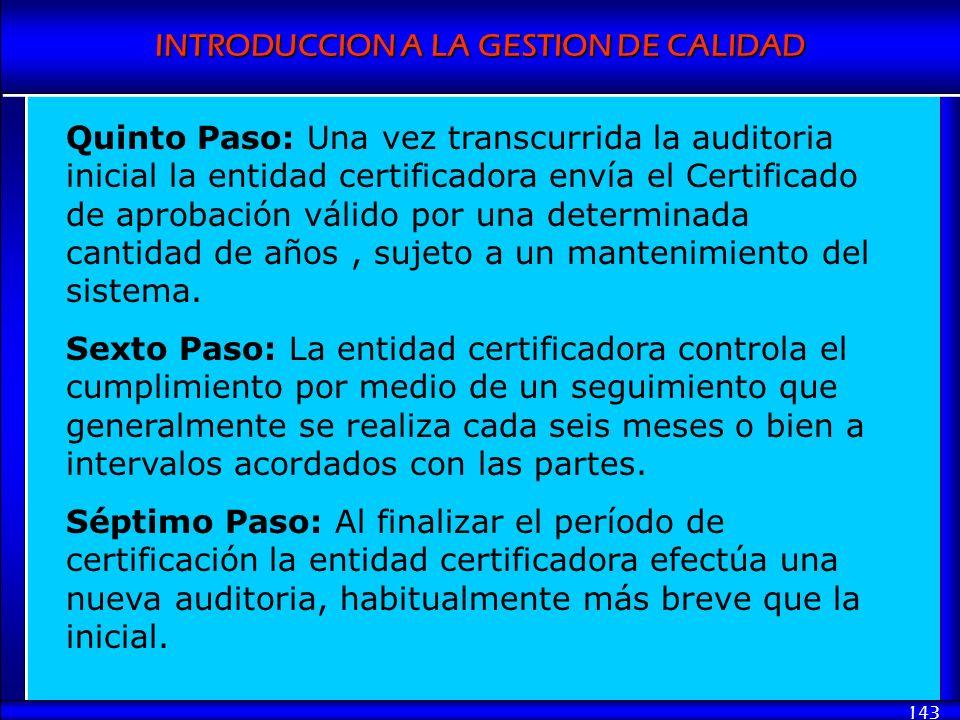 Quinto Paso: Una vez transcurrida la auditoria inicial la entidad certificadora envía el Certificado de aprobación válido por una determinada cantidad de años , sujeto a un mantenimiento del sistema.