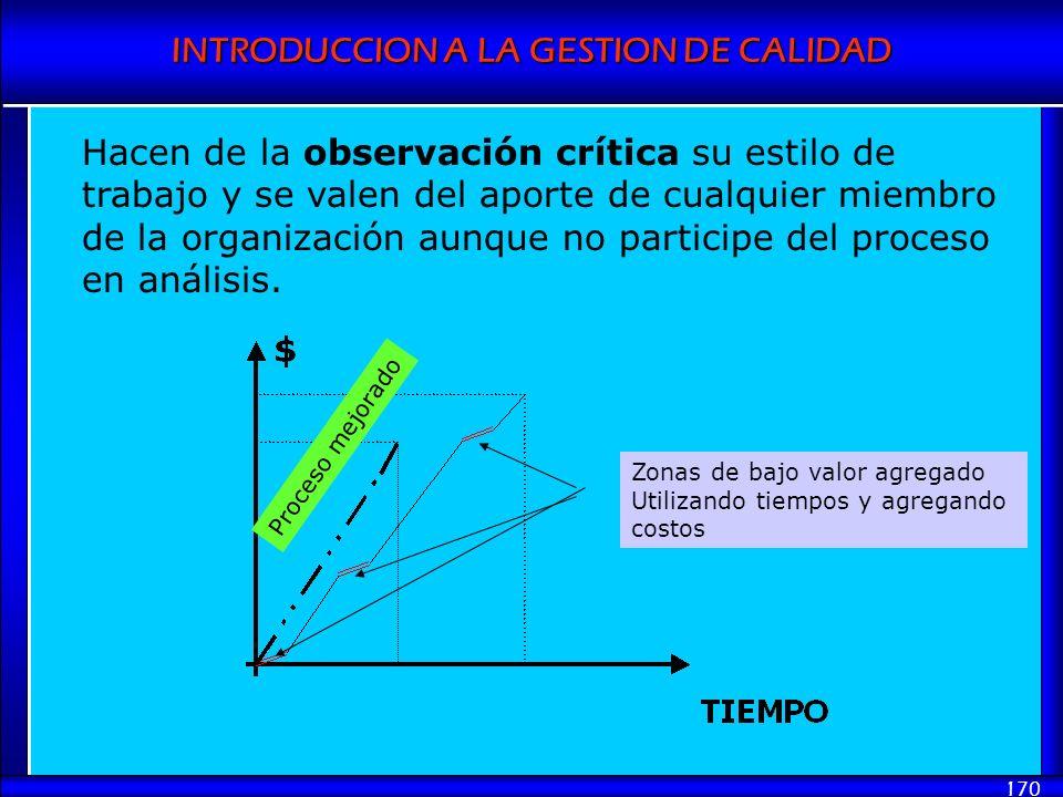 Hacen de la observación crítica su estilo de trabajo y se valen del aporte de cualquier miembro de la organización aunque no participe del proceso en análisis.