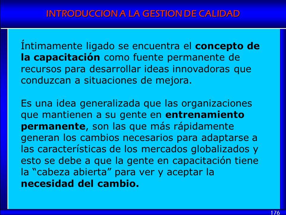 Íntimamente ligado se encuentra el concepto de la capacitación como fuente permanente de recursos para desarrollar ideas innovadoras que conduzcan a situaciones de mejora.