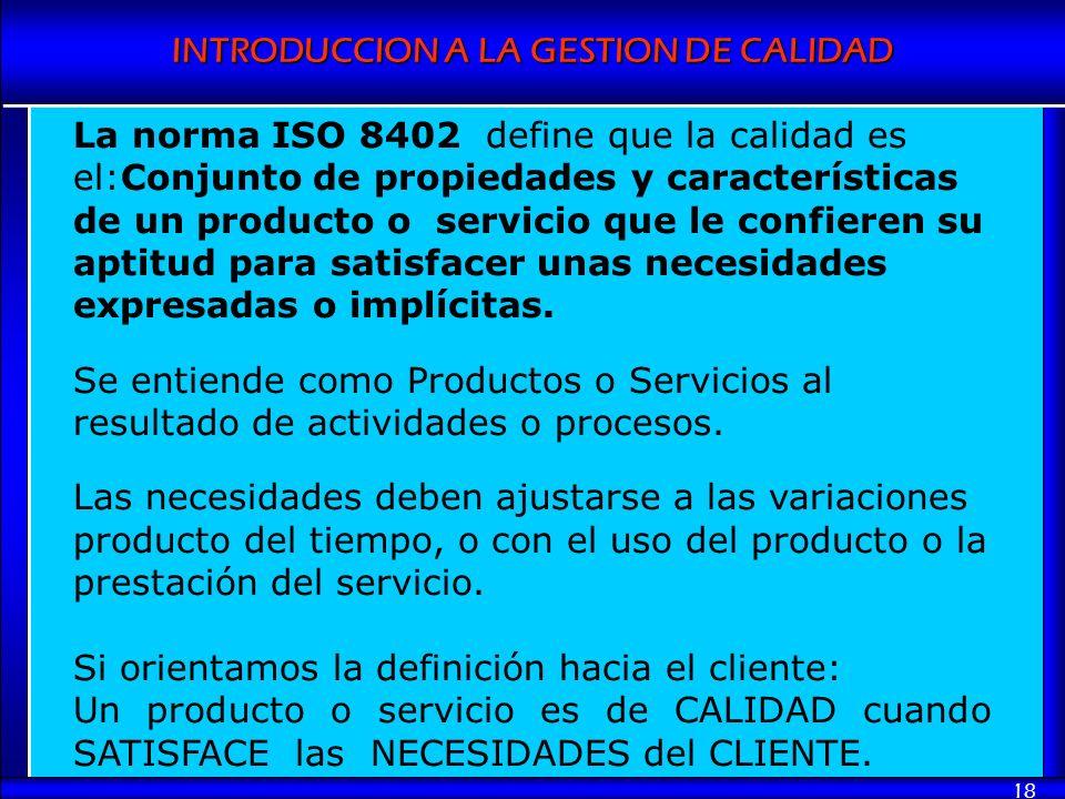 La norma ISO 8402 define que la calidad es el:Conjunto de propiedades y características de un producto o servicio que le confieren su aptitud para satisfacer unas necesidades expresadas o implícitas.