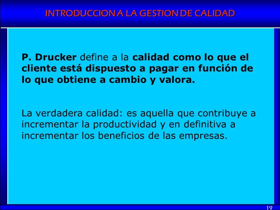 P. Drucker define a la calidad como lo que el cliente está dispuesto a pagar en función de lo que obtiene a cambio y valora.
