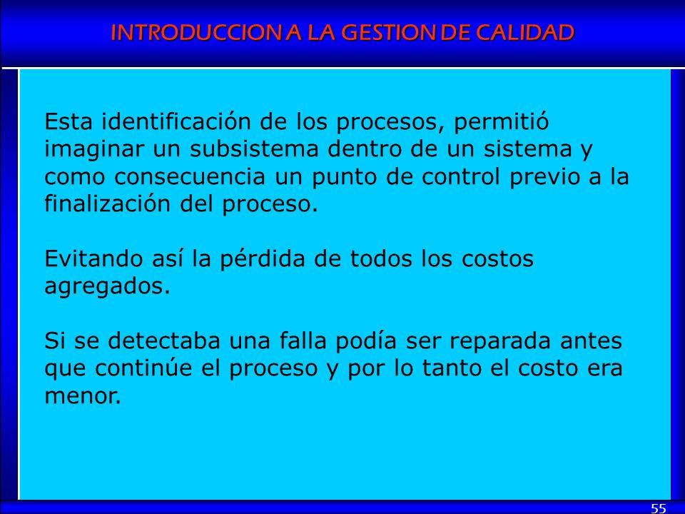 Esta identificación de los procesos, permitió imaginar un subsistema dentro de un sistema y como consecuencia un punto de control previo a la finalización del proceso.