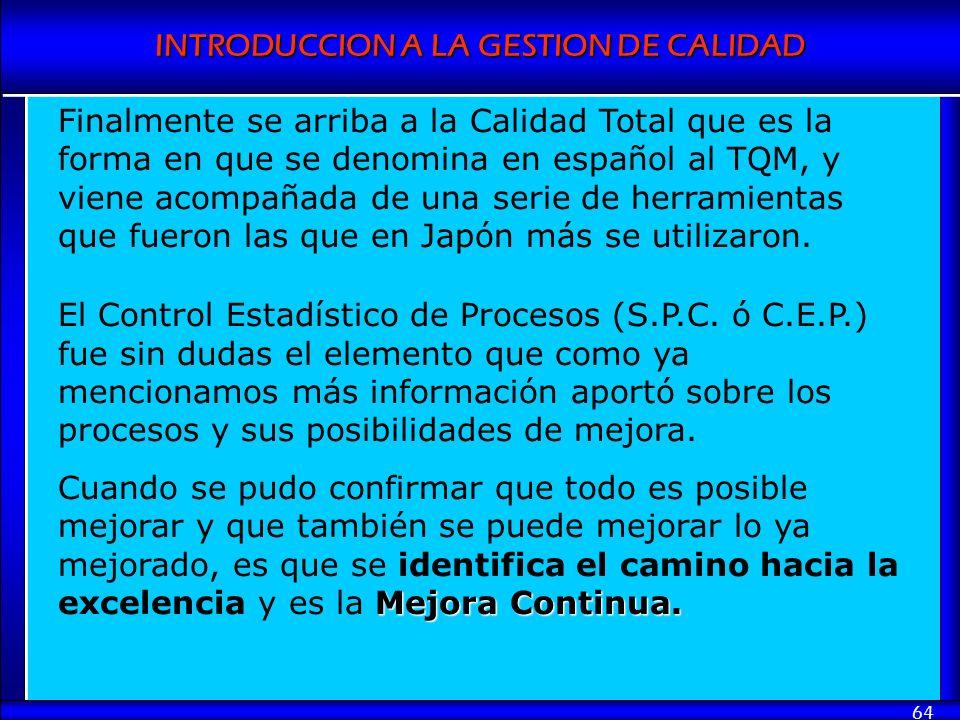 Finalmente se arriba a la Calidad Total que es la forma en que se denomina en español al TQM, y viene acompañada de una serie de herramientas que fueron las que en Japón más se utilizaron.