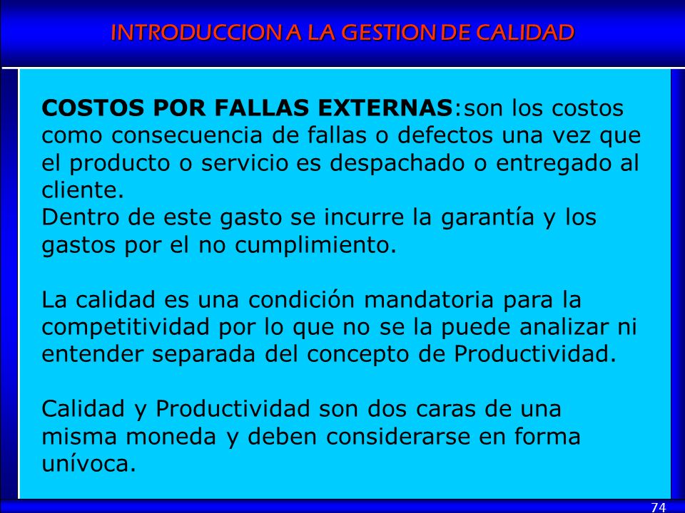 COSTOS POR FALLAS EXTERNAS:son los costos como consecuencia de fallas o defectos una vez que el producto o servicio es despachado o entregado al cliente.