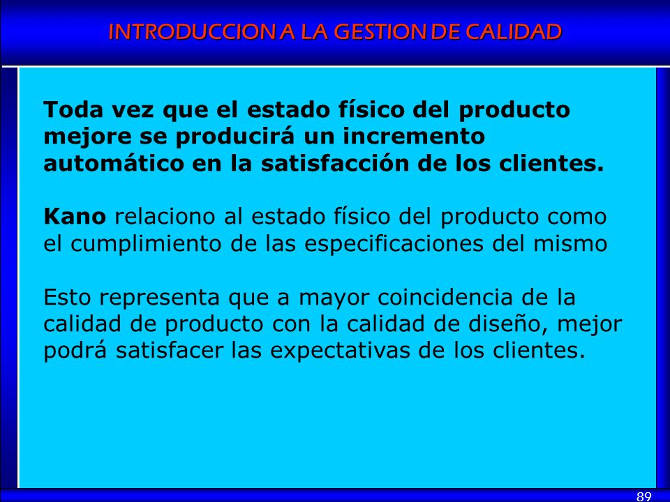 Toda vez que el estado físico del producto mejore se producirá un incremento automático en la satisfacción de los clientes.