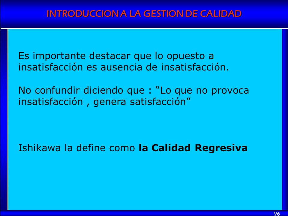 Es importante destacar que lo opuesto a insatisfacción es ausencia de insatisfacción.