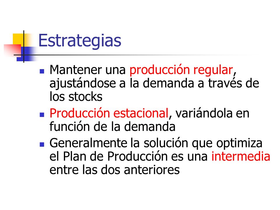 EstrategiasMantener una producción regular, ajustándose a la demanda a través de los stocks.