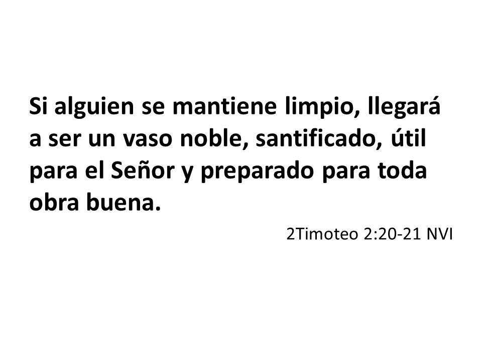 Si alguien se mantiene limpio, llegará a ser un vaso noble, santificado, útil para el Señor y preparado para toda obra buena.