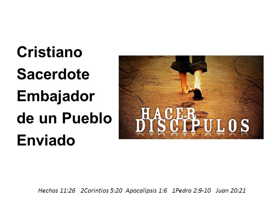 Hechos 11:26 2Corintios 5:20 Apocalipsis 1:6 1Pedro 2:9-10 Juan 20:21