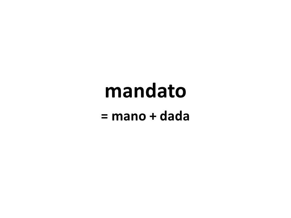 mandato = mano + dada