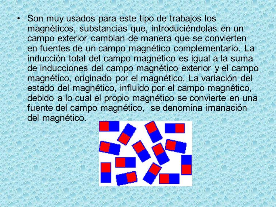 Son muy usados para este tipo de trabajos los magnéticos, substancias que, introduciéndolas en un campo exterior cambian de manera que se convierten en fuentes de un campo magnético complementario.