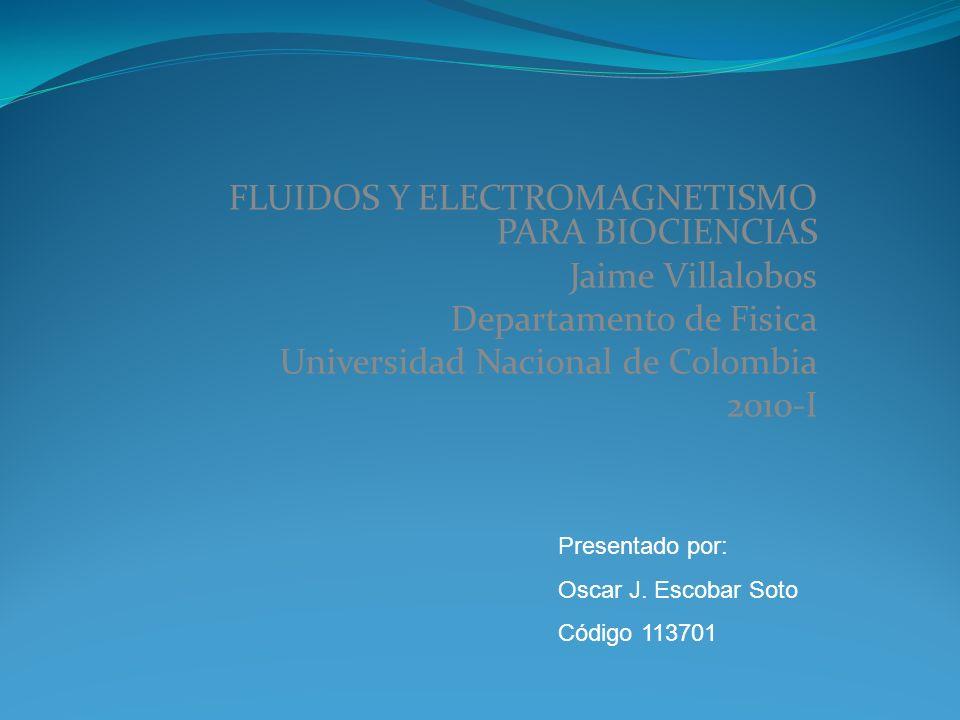 FLUIDOS Y ELECTROMAGNETISMO PARA BIOCIENCIAS Jaime Villalobos