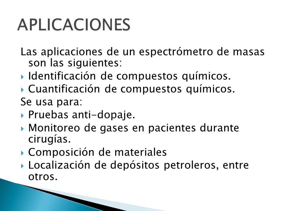 APLICACIONESLas aplicaciones de un espectrómetro de masas son las siguientes: Identificación de compuestos químicos.