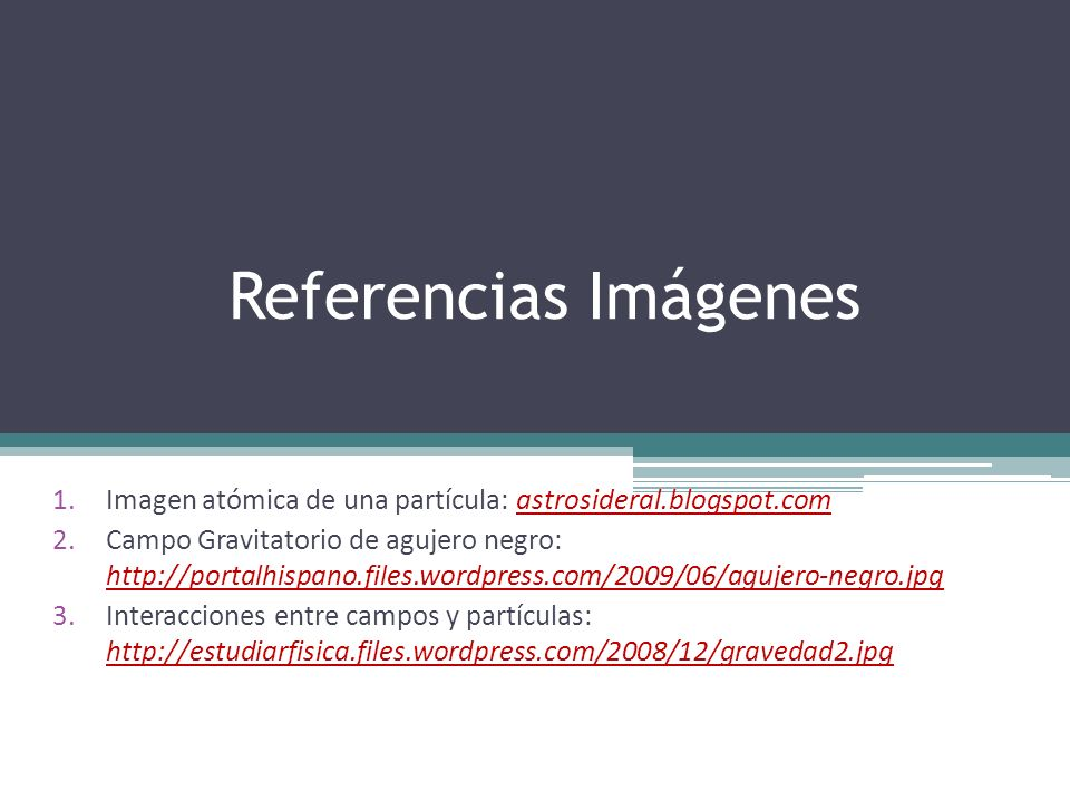 Referencias Imágenes Imagen atómica de una partícula: astrosideral.blogspot.com.