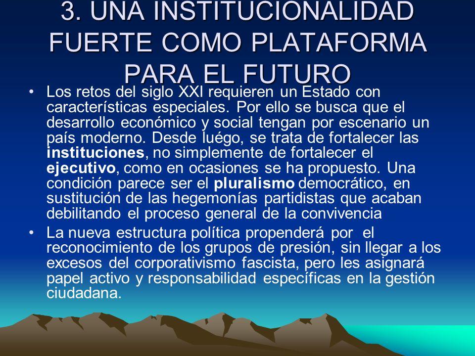 3. UNA INSTITUCIONALIDAD FUERTE COMO PLATAFORMA PARA EL FUTURO