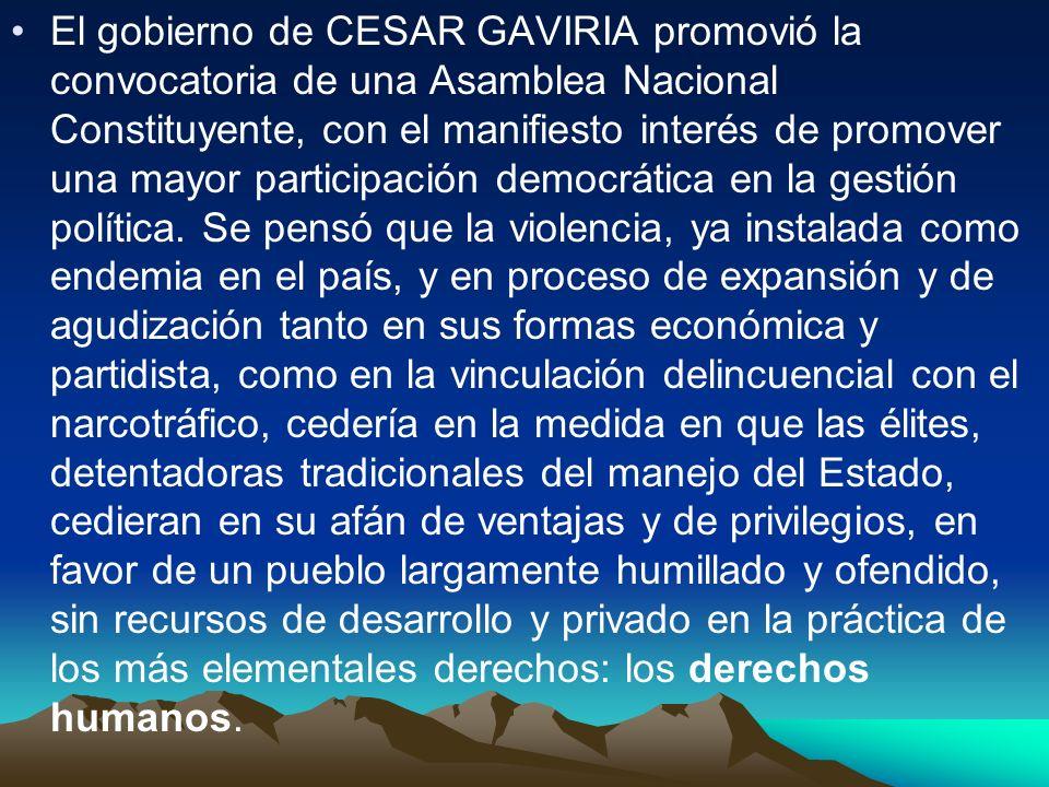 El gobierno de CESAR GAVIRIA promovió la convocatoria de una Asamblea Nacional Constituyente, con el manifiesto interés de promover una mayor participación democrática en la gestión política.