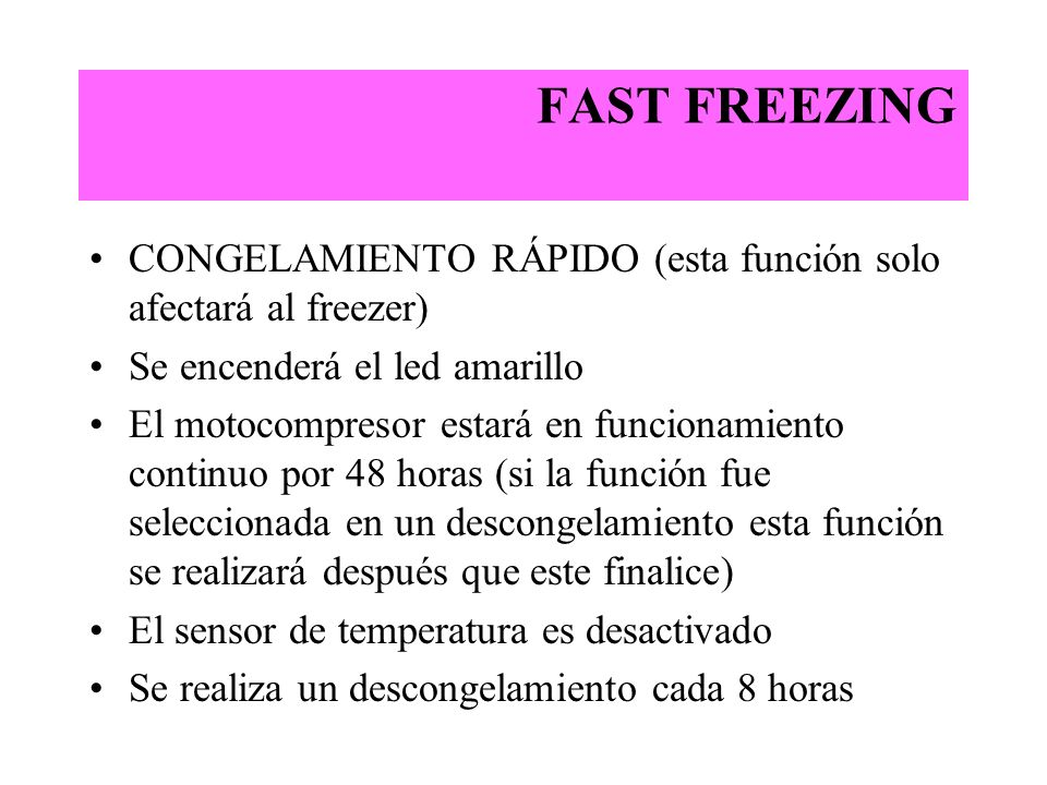 FAST FREEZING CONGELAMIENTO RÁPIDO (esta función solo afectará al freezer) Se encenderá el led amarillo.