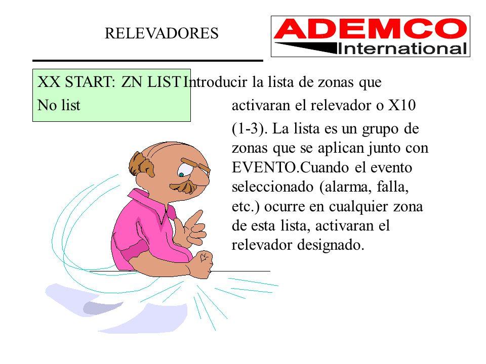 RELEVADORES XX START: ZN LIST Introducir la lista de zonas que. No list activaran el relevador o X10.