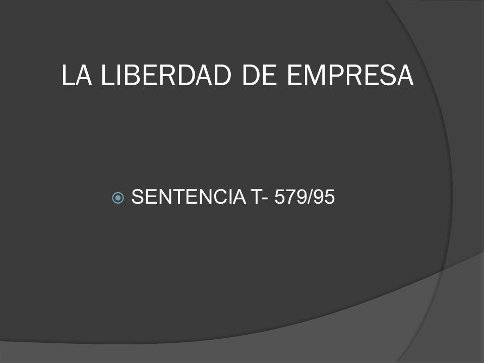 LA LIBERDAD DE EMPRESA SENTENCIA T- 579/95