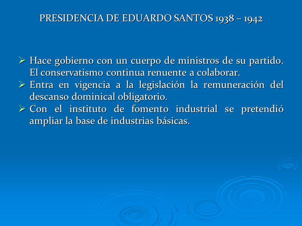 PRESIDENCIA DE EDUARDO SANTOS 1938 – 1942