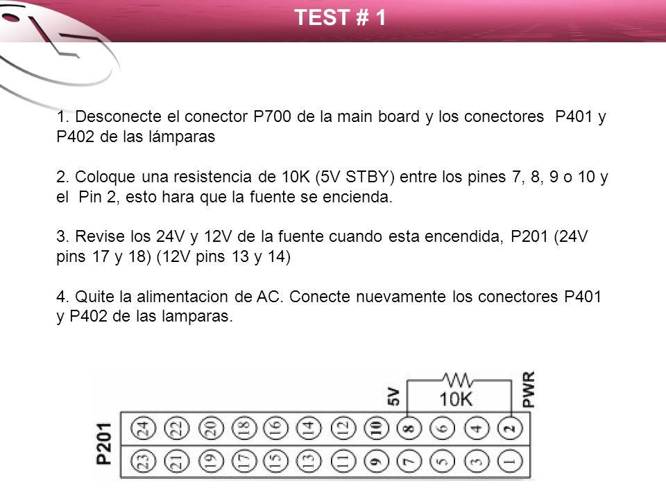 TEST # 1 1. Desconecte el conector P700 de la main board y los conectores P401 y P402 de las lámparas.