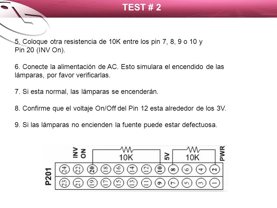 TEST # 2 5. Coloque otra resistencia de 10K entre los pin 7, 8, 9 o 10 y. Pin 20 (INV On).