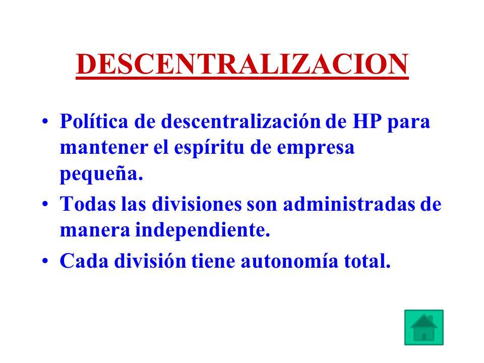 DESCENTRALIZACION Política de descentralización de HP para mantener el espíritu de empresa pequeña.