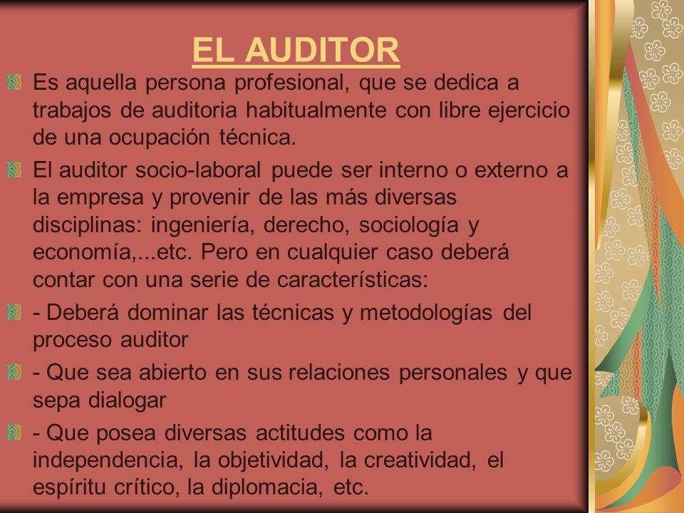 EL AUDITOR Es aquella persona profesional, que se dedica a trabajos de auditoria habitualmente con libre ejercicio de una ocupación técnica.