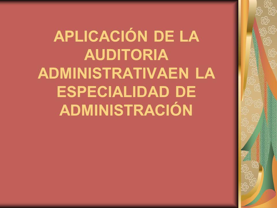 APLICACIÓN DE LA AUDITORIA ADMINISTRATIVAEN LA ESPECIALIDAD DE ADMINISTRACIÓN