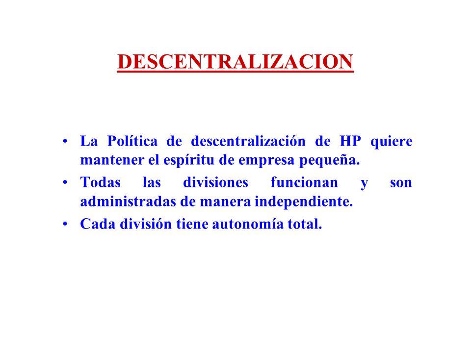 DESCENTRALIZACION La Política de descentralización de HP quiere mantener el espíritu de empresa pequeña.