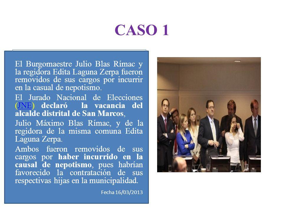 CASO 1 El Burgomaestre Julio Blas Rímac y la regidora Edita Laguna Zerpa fueron removidos de sus cargos por incurrir en la casual de nepotismo.