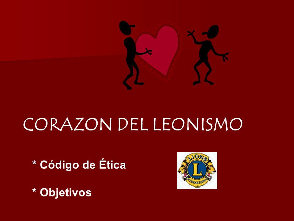 CORAZON DEL LEONISMO * Código de Ética * Objetivos