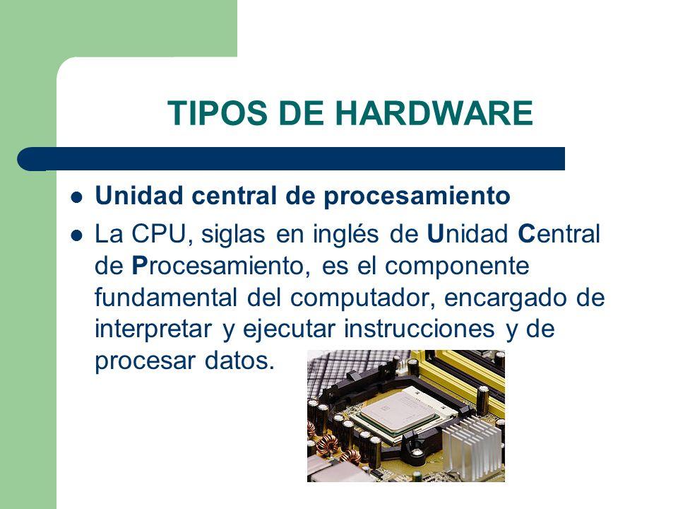 TIPOS DE HARDWARE Unidad central de procesamiento