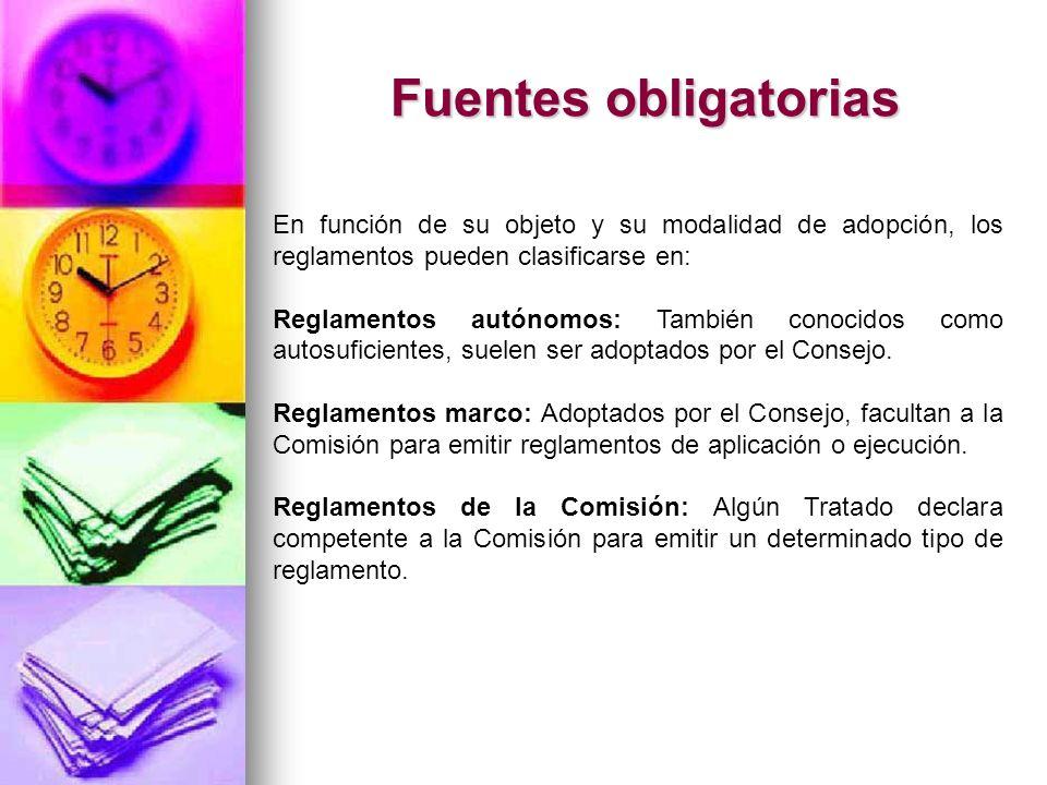 Fuentes obligatorias En función de su objeto y su modalidad de adopción, los reglamentos pueden clasificarse en: