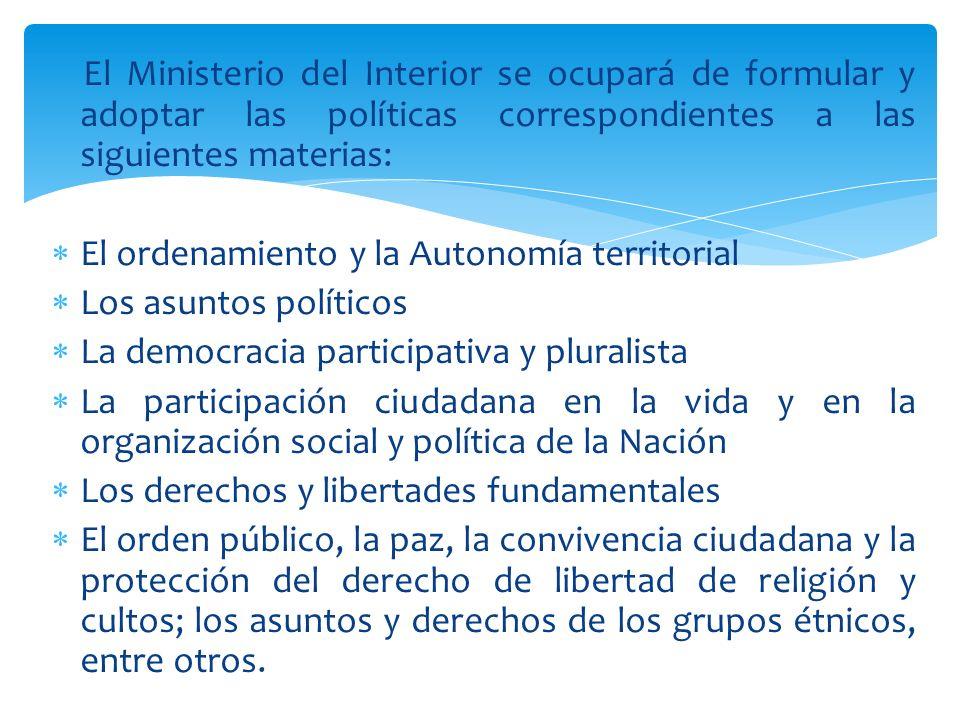 El Ministerio del Interior se ocupará de formular y adoptar las políticas correspondientes a las siguientes materias: