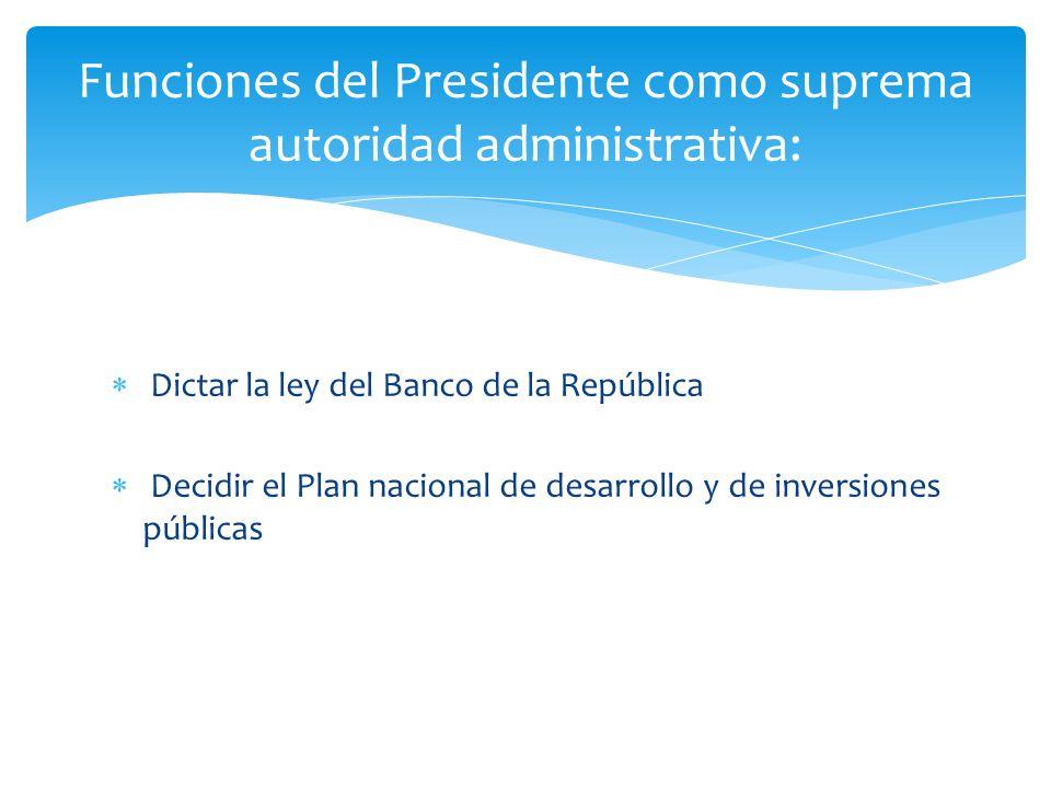 Funciones del Presidente como suprema autoridad administrativa:
