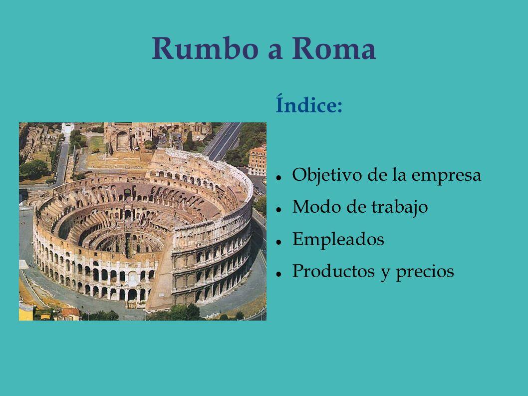 Rumbo a Roma Índice: Objetivo de la empresa Modo de trabajo Empleados