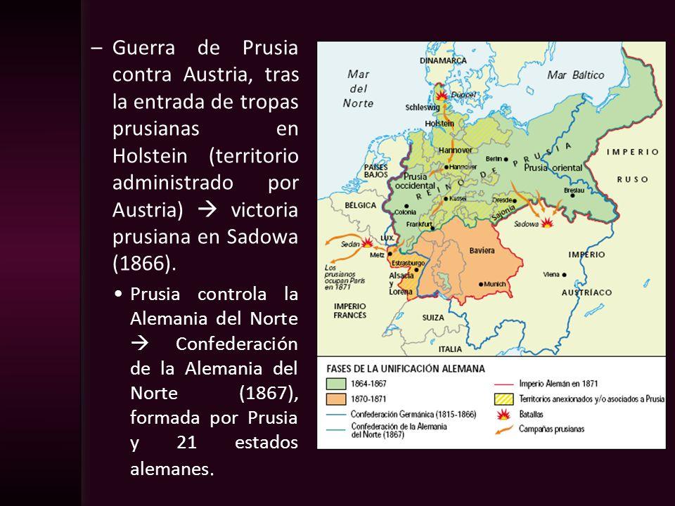 Guerra de Prusia contra Austria, tras la entrada de tropas prusianas en Holstein (territorio administrado por Austria)  victoria prusiana en Sadowa (1866).