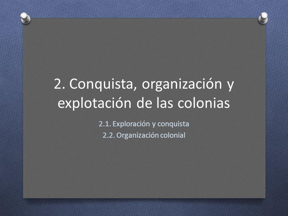2. Conquista, organización y explotación de las colonias